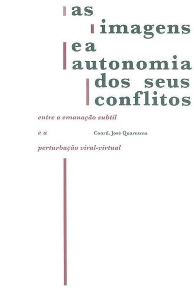 As imagens e a autonomia dos seus conflitos (coord. José Quaresma)