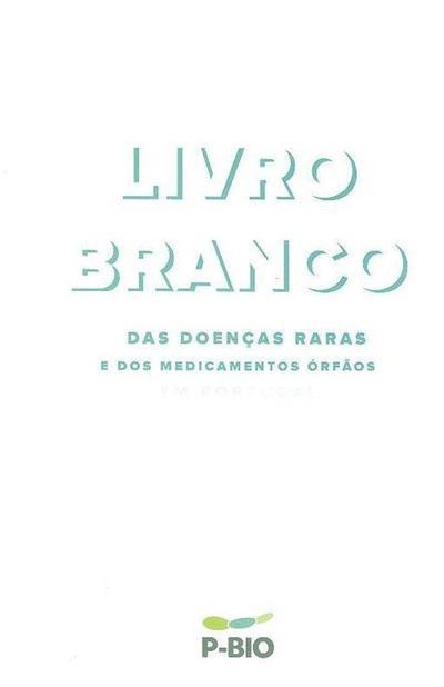 Livro branco das doenças raras e dos medicamentos órfãos em Portugal (coord. Francisco Batel Marques, Joaquim Marques)