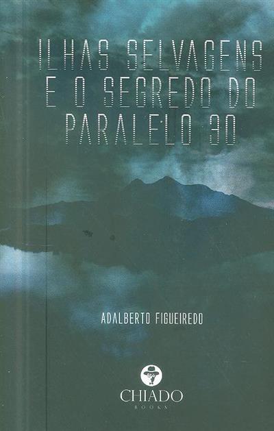 Ilhas selvagens e o segredo do paralelo 30 (Adalberto Figueiredo)