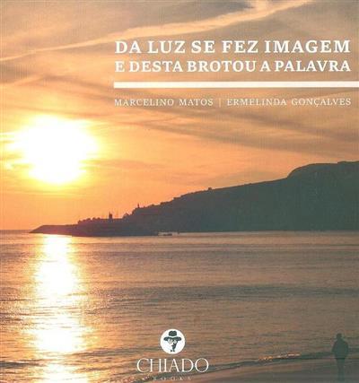 Da luz se fez imagem e desta brotou a palavra (Marcelino Matos, Ermelinda Gonçalves )