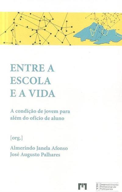 Entre a escola e a vida (Almerindo Janela Afonso, José Augusto Palhares)