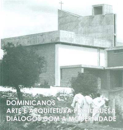 Dominicanos arte e arquitetura portuguesa diálogos com a modernidade (coord. João Alves da Cunha, João Luís Marques)