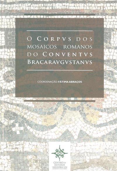 O Corpus dos mosaicos romanos do Conventus Bracaraugustanus (coord. Fátima Abraços)