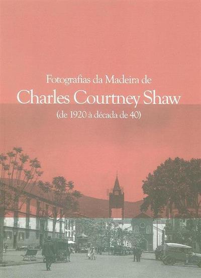 Fotografias da Madeira de Charles Courney Shaw (de 1920 à década de 40) (Manuela Marques)