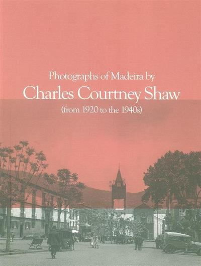 Fotographs of Madeira by Charles Courney Shaw (from 1920 to the 1940s)