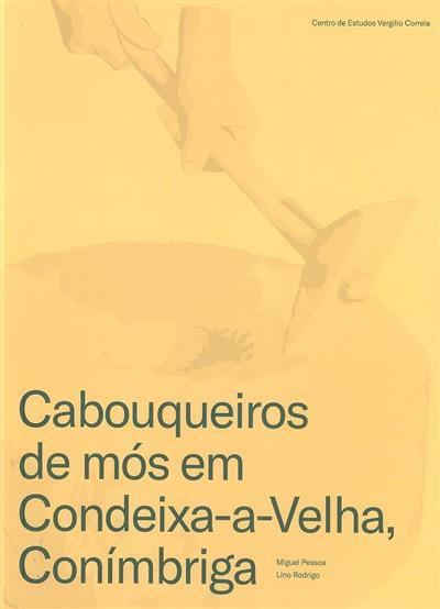 Cabouqueiros de mós em Condeixa-a-Velha, Conímbriga (Miguel Pessoa, Lino Rodrigo)