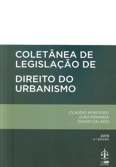 Colectânea de legislação de direito do urbanismo (Claudio Monteiro, João Miranda, Diogo Calado)