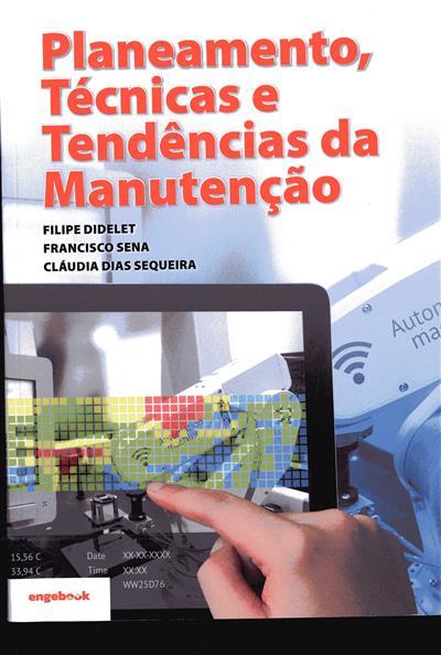 Planeamento, técnicas e tendências da manutenção (Filipe Didelet, Francisco Sena, Cláudia Dias Sequeira)