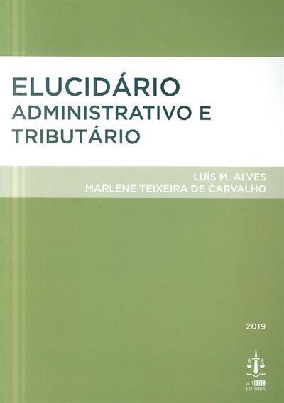 Elucidário administrativo e tributário (Luís M. Alves, Marlene Teixeira de Carvalho)