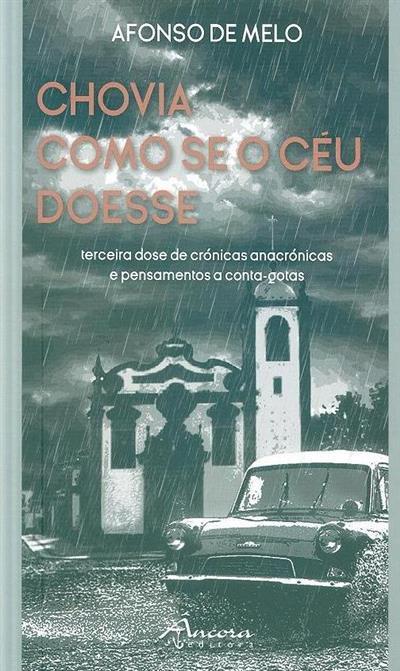 Chovia como se o céu doesse (Afonso de Melo)