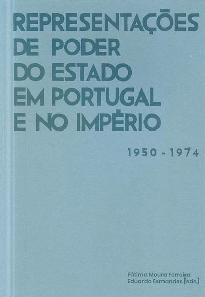 Representações de poder do Estado em Portugal e no Império, 1950-1974 (textos António S. Río Vazquez... [et al.])
