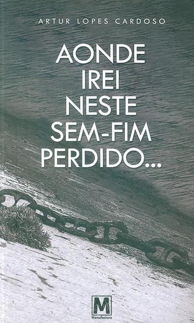 Aonde irei neste sem-fim perdido... (Artur Lopes Cardoso)