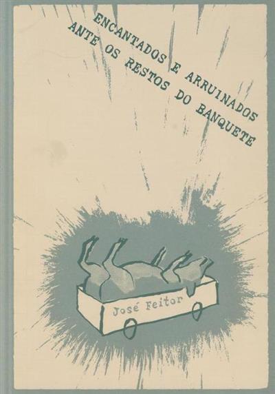 Encantados e arruinados ante os restos do banquete (José Feitor)