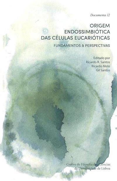 Origem endossimbiótica das células eucarióticas (ed. Ricardo R. Santos, Ricardo Melo, Gil C. Santos)