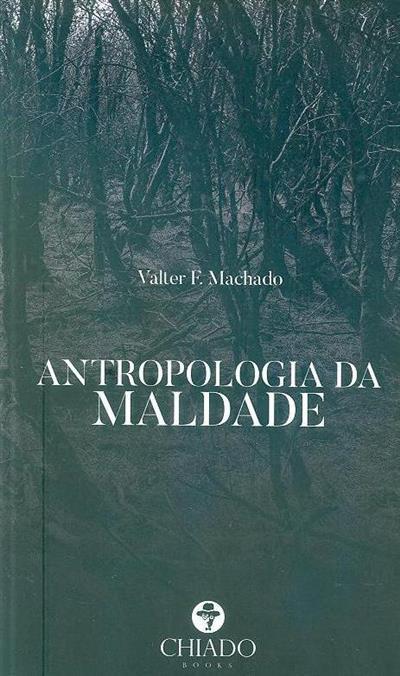 Antropologia da maldade (Valter F.Machado)