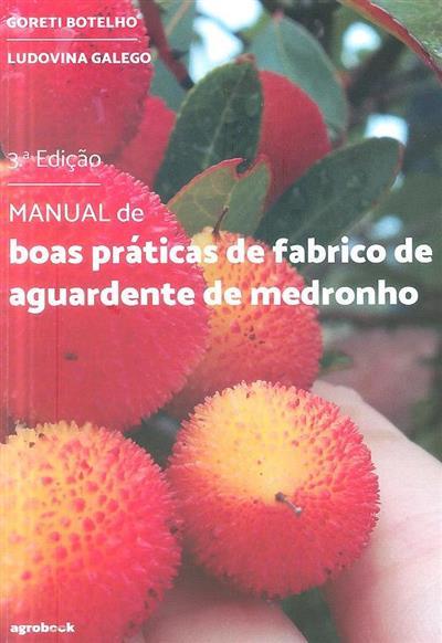 Manual de boas práticas de fabrico de aguadente de medronho (Goreti Botelho, Ludovina Galego)
