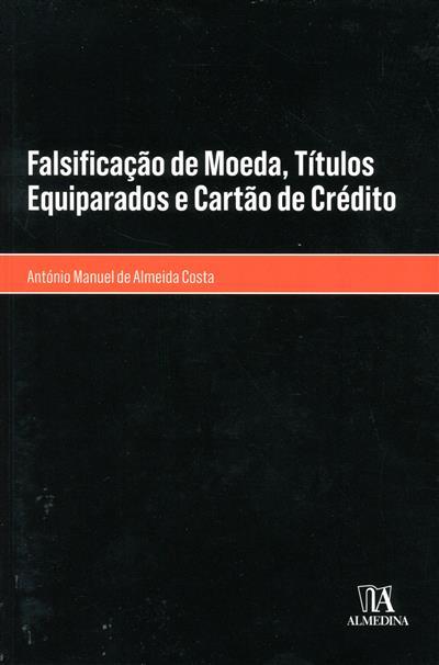 Falsificação de moeda, títulos equiparados e cartão de crédito (António Manuel de Almeida Costa)