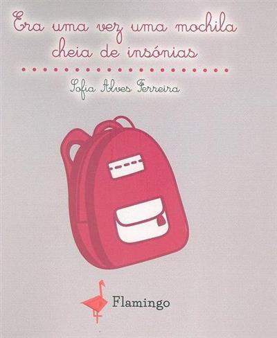 Era uma vez uma mochila cheia de insónias (Sofia Alves Ferreira)