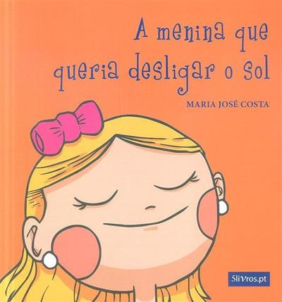 A menina que queria desligar o sol (Maria José Costa)