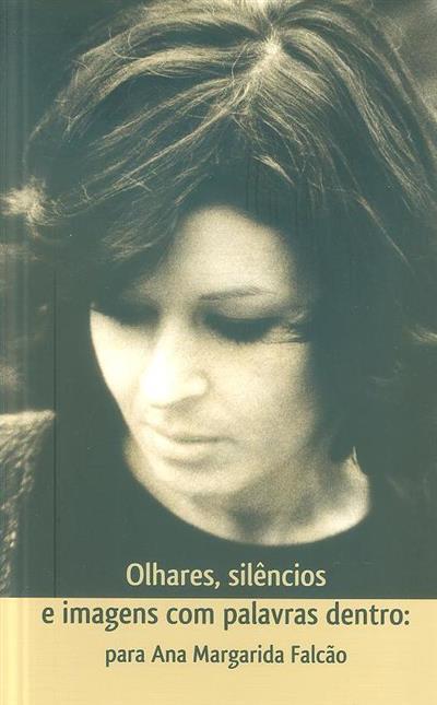 Olhares, silêncios e imagens com palavras dentro (coord. Ana Isabel Moniz, Isabel Santa Clara, Maria Teresa Nascimento)