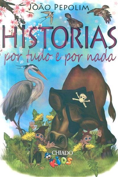 Histórias por tudo e por nada (João Pepolim)