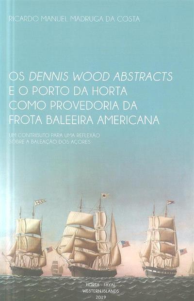Os dennis wood abstracts e o porto da horta como provedoria da frota baleeira americana (Ricardo Manuel Madruga da Costa)