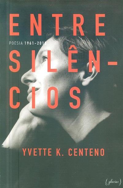 Entre silêncios (Yvette K. Centeno)