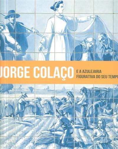 Jorge Colaço e a azulejaria figuritiva do seu tempo (Ana Almeida... [et al.])