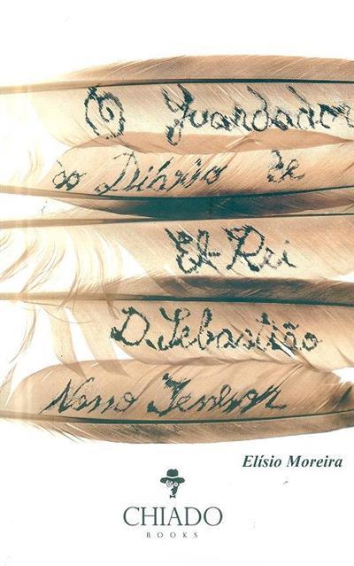 O guardador do diário d'el rei D. Sebastião, Nosso Senhor (Elísio Moreira)