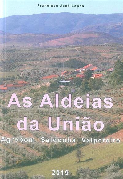 As aldeias da União Agrobom, Saldonha, Valpereiro (Francisco José Lopes)
