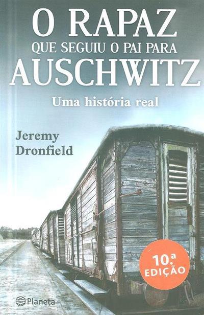 O rapaz que seguiu o pai para Auschwitz (Jeremy Dronfield)