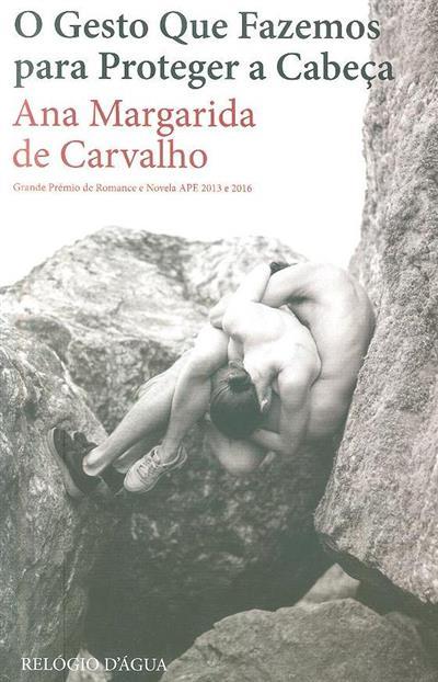 O gesto que fazemos para proteger a cabeça (Ana Margarida de Carvalho)