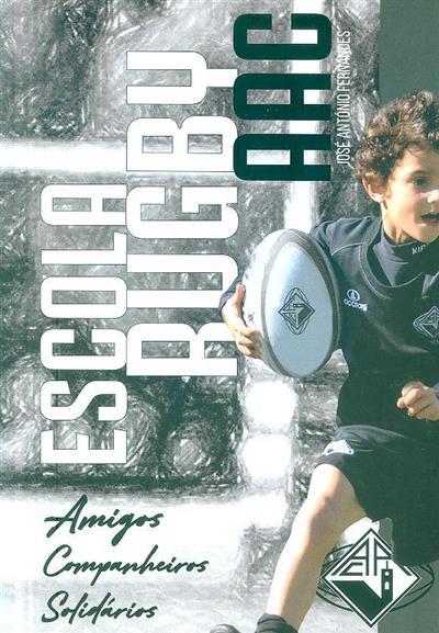 Escola Rugby AAC, amigos companheiros solidários (José António Fernandes)