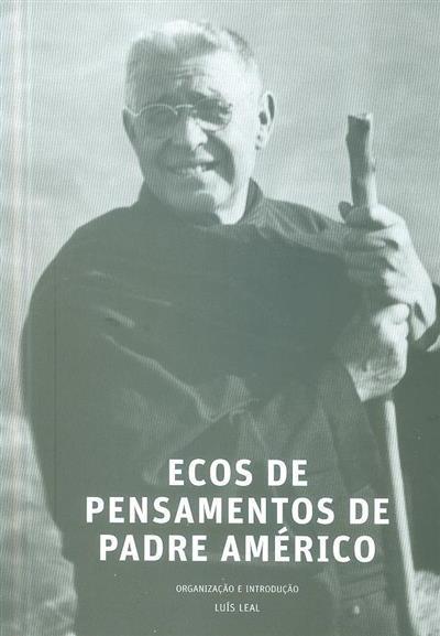 Ecos de pensamentos de padre Américo (org. e introd. Luís Leal)