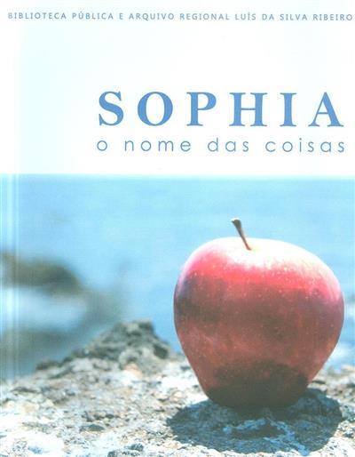 Sophia, o nome das coisas (coord. Vanda Belém)
