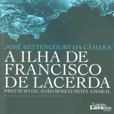 A ilha de Francisco de Lacerda (José Bettencourt da Câmara)