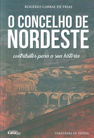 O concelho de Nordeste (Rogério Cabral Frias)
