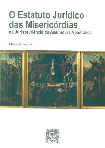 O estatuto jurídico das Misericórdias na jurisprudência da Assinatura Apostólica (Dinis Silveira)