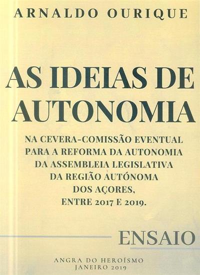 As ideias de autonomia na CEVERA-Comissão Eventual para a Reforma da Autonomia da Assembleia Legislativa dos Açores, entre 2017 e 2019 (Arnaldo Ourique)
