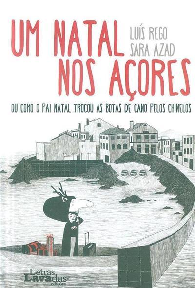 Um Natal nos Açores ou como o Pai Natal trocou as botas de cano pelos chinelos (Luís Rego, Sara Azad)