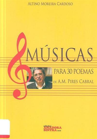 Músicas para 30 poemas de A. M. Pires Cabral (Altino Moreira Cardoso)