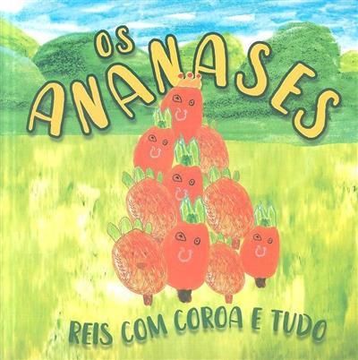 Os ananases, reis com coroa e tudo (texto, il. Alexandre Linhares Furtado... [et al.])
