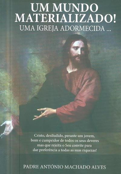 Um mundo materializado! (António Machado Alves)