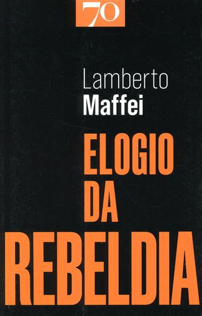 Elogio da rebeldia (Lamberto Maffei)