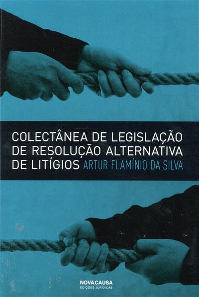 Colectânea de legislação de resolução alternativa de litígios (Artur Flamínio da Silva)