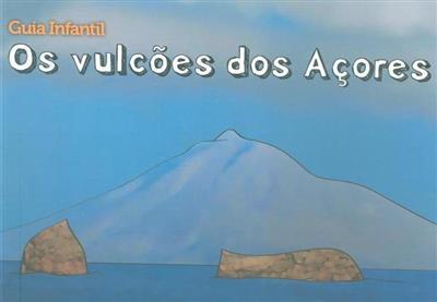 Os vulcões dos Açores (Eva Almeida Lima, Paulo Garcia, Sandra Leite)