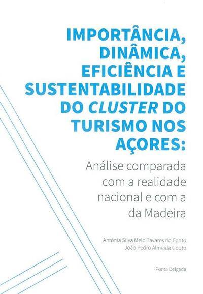 Importância, dinâmica, eficiência e sustentabilidade do cluster do turismo nos Açores (Antónia Silva Melo Tavares do Canto, João Pedro Almeida Couto)