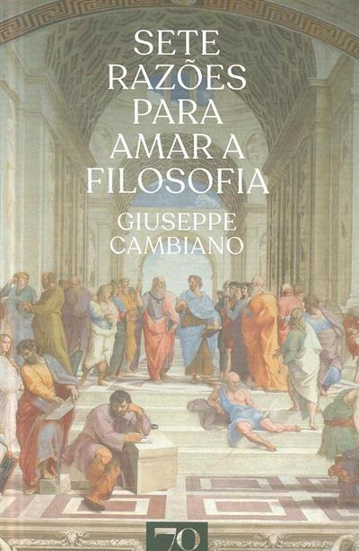 Sete razões para amar a filosofia (Giuseppe Cambiano)