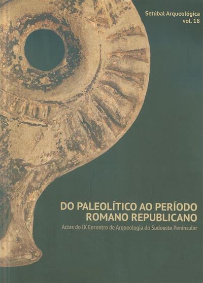 Do Paleolítico ao Período Romano Republicano (IX Encontro de Arqueologia do Sudoeste Peninsular)