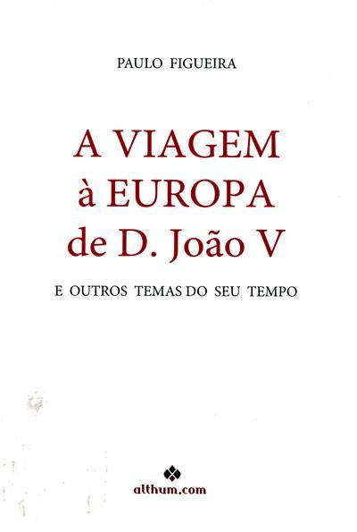 A viagem à Europa de D. João V (Paulo Figueira)